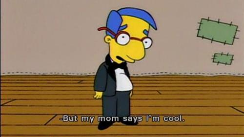 But my mom says I'm cool.